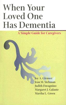 When Your Loved One Has Dementia By Glenner, Joy A. (EDT)/ Stehman, Jean M./ Davagnino, Judith/ Galante, Margaret J./ Green, Martha L.